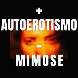 + Autoerotismo  – mimose